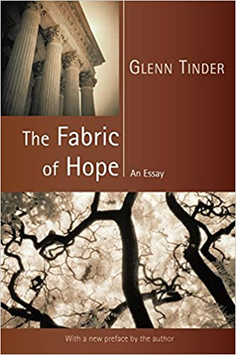 the fabric of hope an essay emory university studies in law and  the fabric of hope an essay emory university studies in law and religion glenn e tinder 9780802848574 com books