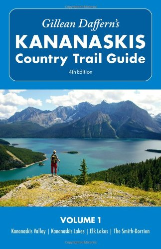Gillean Daffern's Kananaskis Country Trail Guide - 4th Edition: Vol. 1: Kananaskis Valley―Kananaskis Lakes―Elk Lakes―Smith-Dorrien