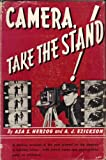 img - for Camera, Take the Stand! A Stirring Account of the Part Played By the Camera in Fighting Crime, with Actual Cases and Photographs Used as Evidence book / textbook / text book