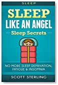 Sleep: Sleep Like An Angel - Sleep Secrets - No More: Sleep Deprivation, Fatigue & Insomnia (Sleep Apnea, How To Sleep, Brain Health, Memory Improvement, Increase Energy, Sleep Paralysis, Fatigue)