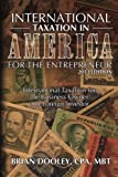 img - for International Taxation in America for the Entrepreneur, 2013 Edition: International Taxation for the Business Owner and Foreign Investor by Brian Dooley (2012-09-21) book / textbook / text book