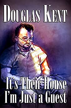 It's Their House; I'm Just a Guest by [Kent, Douglas]