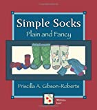 Simple Socks, Plain and Fancy, Priscilla A. Gibson-Roberts, 0966828941