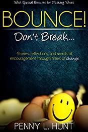 Bounce, Don't Break - Stories, reflections, and words of encouragement during times of change.