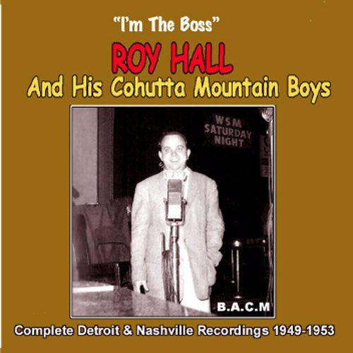 Price comparison product image Roy Hall & His Cohutta Mountain Boys: I'm The Boss