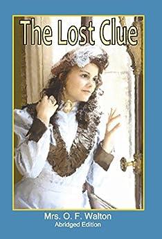 The Lost Clue: Abridged Edition by [Walton, Mrs. O. F.]