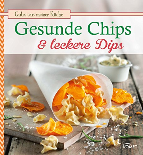 Gesunde Chips & leckere Dips: Knuspern und knabbern