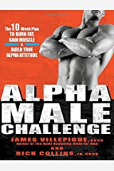 Alpha Male Challenge: The 10-Week Plan to Burn Fat, Gain Muscle & Build True Alpha Attitude Hardcover