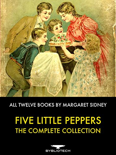 Five Little Peppers - The Complete Collection: All Twelve Books By Margaret Sidney