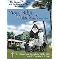You Did It Unto Me: The Story of Alpha and the Sisters of Mercy in Jamaica
