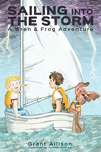 Sailing into the Storm: A Wren and Frog Adventure: Book 0 (The Adventures of Wren and Frog) by [Allison, Grant]