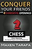 Chess: Conquer your Friends with 4 Daredevil Openings: Chess Openings for Casual Players and Post-Beginners (The Skill Artist's Guide to Chess)