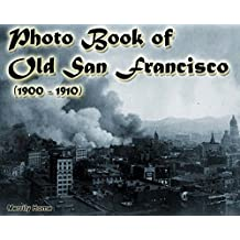 Photo Book of Old San Francisco (1900 - 1910): (More than 50 slides of historic San Francisco) (Includes Images of San Francisco earthquake 1906) (old ... history, san francisco photo book)