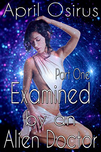 Examined by an Alien Doctor (Sci-Fi Alien Paranormal Medical Forbidden Romance)