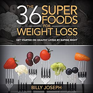 The 36 Superfoods for Weight Loss Audiobook