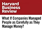 What If Companies Managed People as Carefully as They Manage Money? | Eric Garton