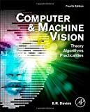 Computer and Machine Vision, Fourth Edition: Theory, Algorithms, Practicalities by Roy Davies Picture