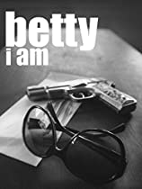 BETTY I AM  DIRECTED