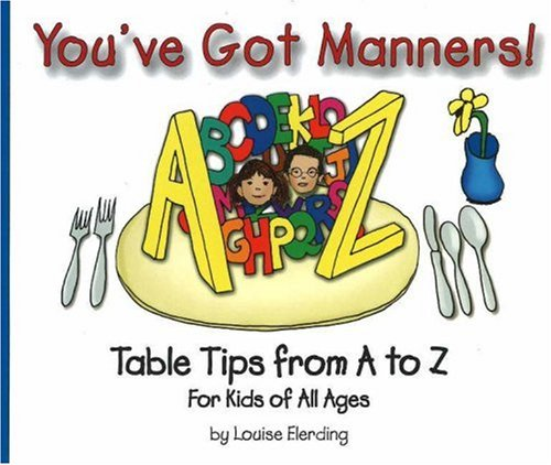 You've Got Manners!: Table Tips from A to Z for Kids of All Ages ...