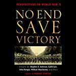No End Save Victory Vol. 1: Perspectives on World War II | Stephen E. Ambrose,Caleb Carr,William Manchester, more