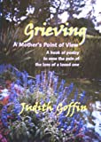 Grieving, A Mother's Point of View, Judith Goffin, 0974243965