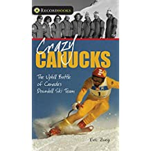 Crazy Canucks: The Uphill Battle of Canada's Downhill Ski Team (Lorimer Recordbooks)