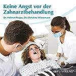 Keine Angst vor der Zahnarztbehandlung | Christina Wiesemann,Helmut Prager