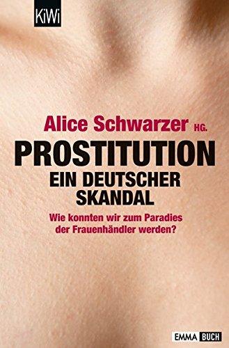 Prostitution - Ein deutscher Skandal: Wie konnten wir zum Paradies der Frauenhändler werden?