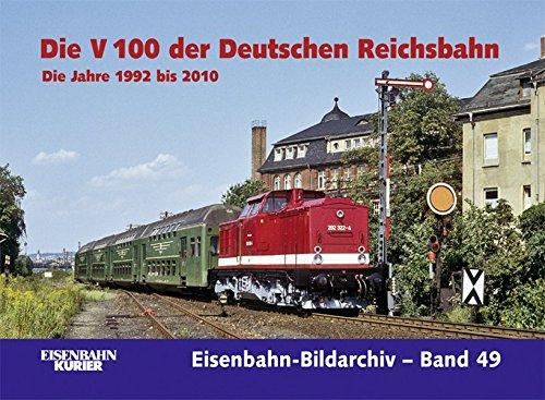 Die V 100 der Deutschen Reichsbahn. Die Jahre 1992 bis 2010 (Eisenbahn-Bildarchiv)