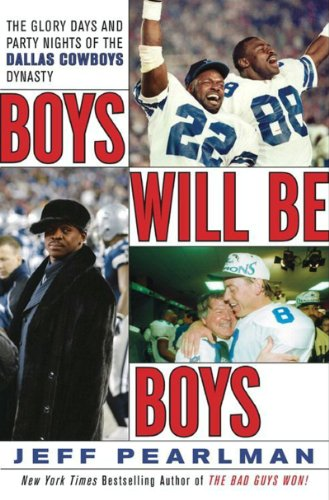 Boys Will Be Boys: The Glory Days and Party Nights of the Dallas Cowboys Dynasty (Barry Sanders Best Ever)