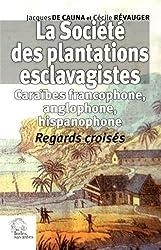 La Société des plantations esclavagistes : Caraïbes francophone, anglophone, hispanophone - Regards croisés