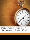 Catalogue Livres ... G. J. Rooman ... 9 Mai 1791..., Gilles Jean Rooman, 1247147681