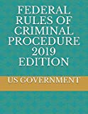 FEDERAL RULES OF CRIMINAL PROCEDURE 2019 EDITION