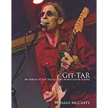Git-Tar: My Tribute to the Dallas - Fort Worth Guitar Players