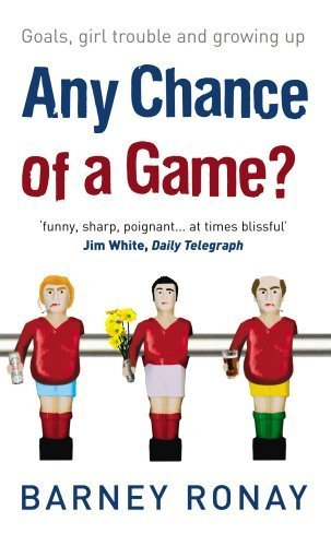 Any Chance of a Game?: Goals, Girl Trouble, and Growing Up by Ronay, Barney (2006) Paperback