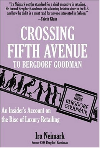 Crossing Fifth Avenue To Bergdorf Goodman: An Insider's Account on The Rise Of Luxury Retail by Ira Neimark - Avenue Shopping 5th On