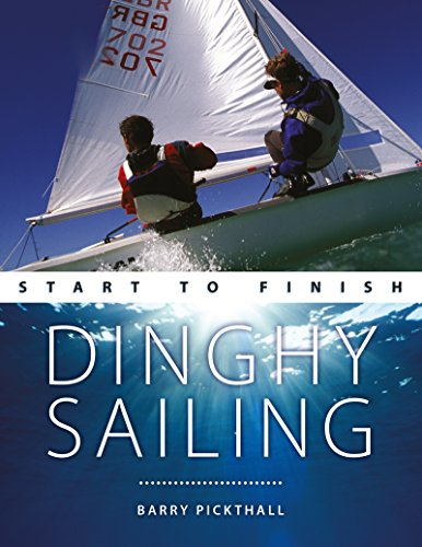 (Dinghy Sailing: Start to Finish: From Beginner to Advanced: The Perfect Guide to Improving Your Sailing Skills (Boating: Start to Finish Book 1))