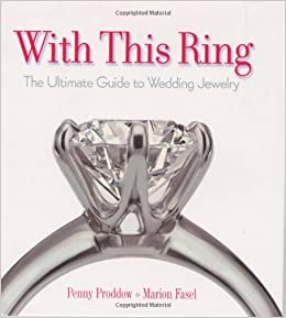 With This Ring The Ultimate Guide to Wedding Jewelry Penny Proddow