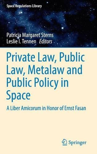 Private Law, Public Law, Metalaw and Public Policy in Space: A Liber Amicorum in Honor of Ernst Fasan (Space Regulations Library)