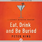 Eat, Drink and Be Buried: The Gourmet Detective, Book 6 | Peter King
