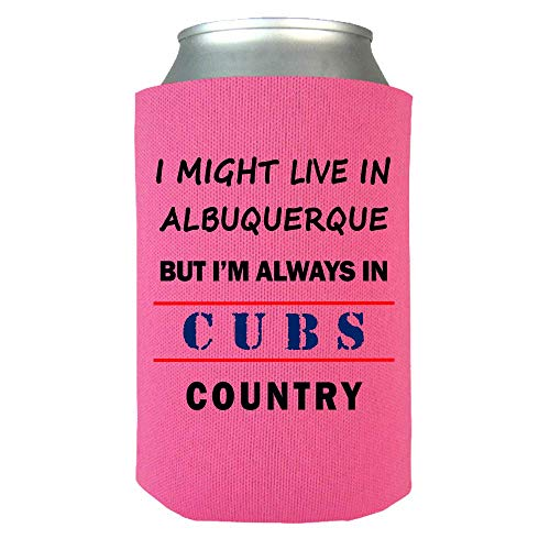 I Might Live In Albuquerque But Im Always In Cubs Country Can Wrap - Cool Sports Fan Drink Koozie - A Great Gift!