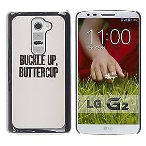 TopCaseStore / la caja del caucho duro de la cubierta de protección de la piel - Buckle Up Buttercup Text Funny Quote - LG G2 D800 D802 D802TA D803 VS980 LS980