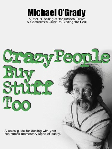 Crazy People Buy Stuff Too. A Sales Guide for Dealing with your Customers Momentary Lapse of Sanity.