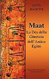 Maat, la Dea Della Giustizia Dell'antico Egitto, Anna Mancini, 2915495769