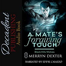 A Mate's Forgiving Touch: Black Hills Wolves #57 Audiobook by Merryn Dexter Narrated by Eddie Caiazzo