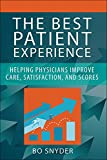 The Best Patient Experience: Helping Physicians Improve Care, Satisfaction, and Scores (ACHE Management)
