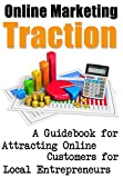 Online Marketing Traction: A Guidebook for Attracting Online Customers for Local Entrepreneurs