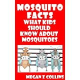 Mosquito Facts, What Kids Should Know About Mosquitoes (The Essential Knowledge Series for Inquisitive Young Minds Book 1)