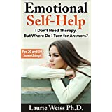 Emotional Self Help: I Don't Need Therapy ,..  But Where Do I Turn for Answers?: (For 20 and 30 Somethings)