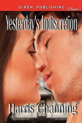Yesterday's Indiscretion (Siren Publishing Classic) by Harris Channing (2010-12-20)